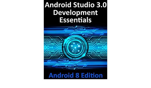 Android Studio 3 0 Development Essentials - Android 8 Edition eBook