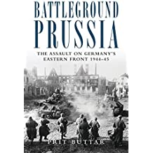 Battleground Prussia: The Assault on Germany's Eastern Front 1944-45 (General Military) by Prit Buttar (2012-02-21)
