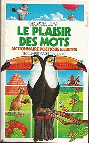 Elisabeth Claverie - Le plaisir des mots: Dictionnaire poétique illustré