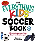 The Everything Kids' Soccer Book: Rules, Techniques, and More About Your Favorite Sport!