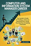 Computer and Information System Manager Career (Special Edition): The Insider's Guide to Finding a Job at an Amazing Firm, Acing The Interview & Getting Promoted