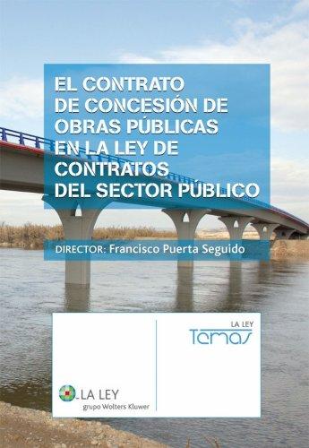 El contrato de concesión de obras públicas en la Ley de Contratos del Sector Público por Francisco Puerta Seguido