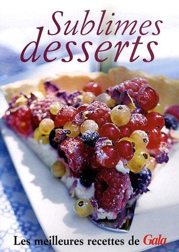 Sublimes desserts : Les meilleures recettes de Gala par Marie-Caroline Malbec