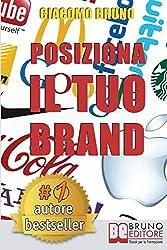 Posiziona il tuo brand. I segreti del brand marketing per il posizionamento del tuo marchio.  E-book