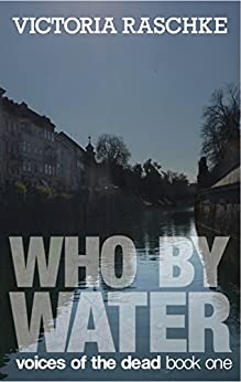 Who By Water (Voices of the Dead Book 1) by [Raschke, Victoria]