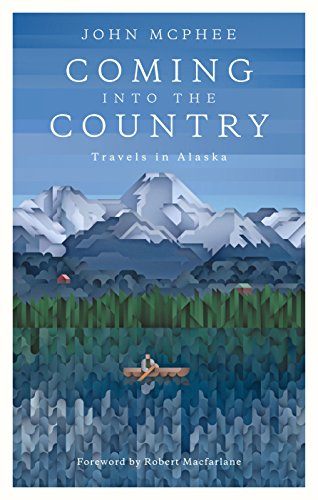 Coming into the Country: Travels in Alaska (English Edition) -