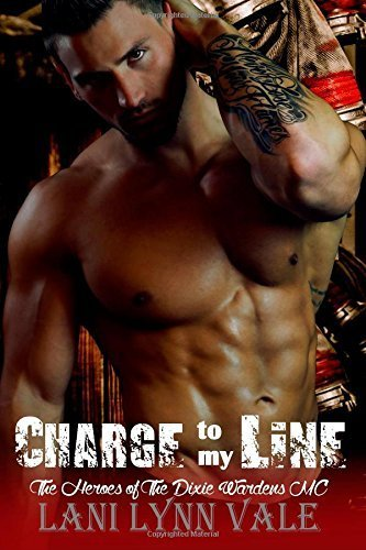 Charge To My Line: Volume 6 (The Heroes of The Dixie Wardens MC) by Lani Lynn Vale (2015-04-02)