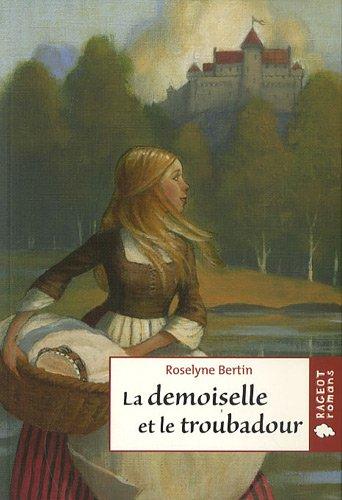 La demoiselle et le troubadour par Roselyne Bertin (Poche)