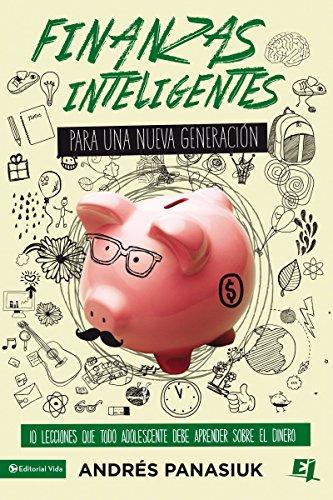 Finanzas inteligentes para una nueva generación: 10 lecciones que todo adolescente debe aprender sobre el dinero (Especialidades Juveniles) por Andrés Panasiuk