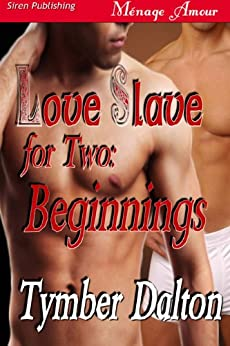 Love Slave For Two: Beginnings (Siren Publishing Menage Amour Manlove) di [Dalton, Tymber]