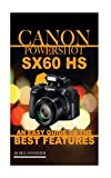 Canon Powershot SX60 HS: An Easy Guide to the Best Features (English Edition)