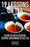 19 Lessons On Tea: Become an Expert on Buying, Brewing, and Drinking the Best Tea by 27Press (2012) Paperback
