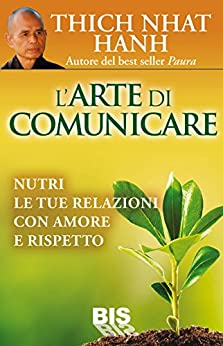 L'Arte di Comunicare: Nutri le tue Relazioni con Amore e Rispetto di [Thich Nhat Hanh]
