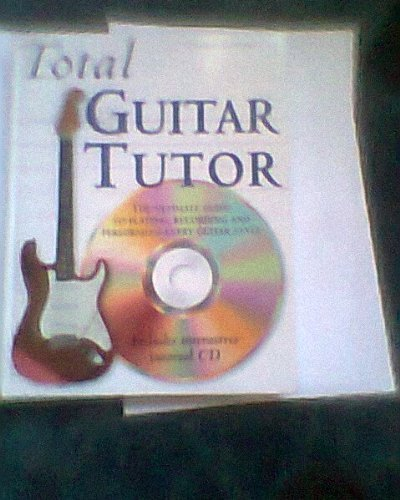 TOTAL GUITAR TUTOR . WITH CD