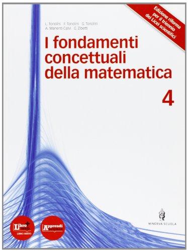 Fondamenti concettuali matematica. Per i Licei e gli Ist. magistrali. Con DVD. Con espansione online: Fondamenti concettuali matematica. Con ... Con DVD. Per i Licei e gli Ist. magistrali: 4