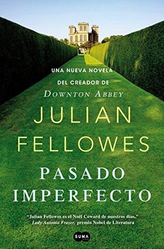 Pasado imperfecto: La nueva novela del creador de Downton Abbey por JULIAN FELLOWES