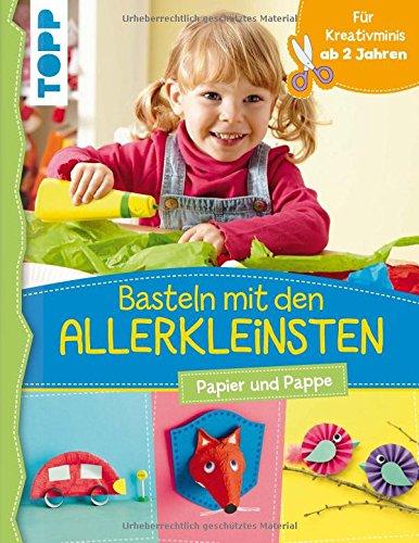 Basteln mit den Allerkleinsten: Papier und Pappe. Frühförderung für Kreativminis ab 2 Jahren