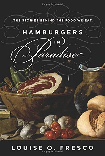 Hamburgers in Paradise: The Stories behind the Food We Eat by Louise O. Fresco (2015-10-27)