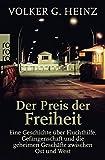Der Preis der Freiheit: Eine Geschichte über Fluchthilfe, Gefangenschaft und die geheimen Geschäfte zwischen Ost und West - Volker G. Heinz