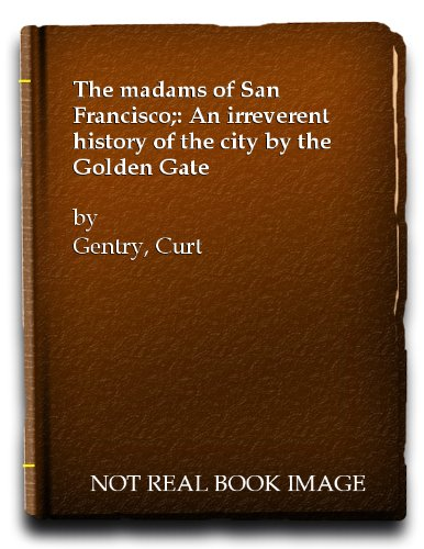 The madams of San Francisco;: An irreverent history of the city by the Golden Gate