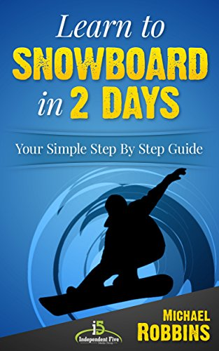 Learn to Snowboard in 2 Days: Your Simple Step by Step Guide (English Edition)