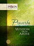 Proverbs: Wisdom from Above (The Passion Translation) (English Edition)