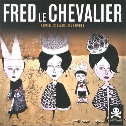 Fred Le Chevalier : Papier, ciseaux, murmures par Solenn Denis