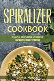 Spiralizer Cookbook: Healthy and Simple  Spiralizer Cookbook for Everyone: Volume 2 (Weight Loss Series)