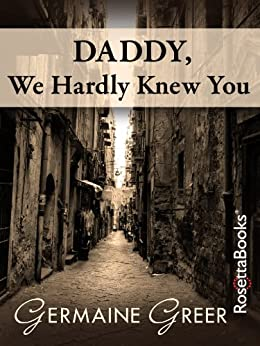 Daddy, We Hardly Knew You (English Edition) par [Greer, Germaine]