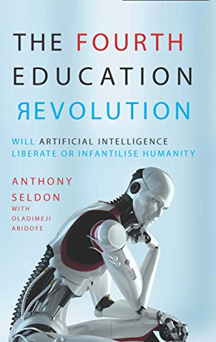 The Fourth Education Revolution: Will Artificial Intelligence liberate or infantilise humanity? por Anthony Seldon