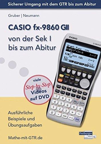 Preisvergleich Produktbild CASIO fx-9860 GII von der Sek I bis zum Abitur: Ausführliche Beispiele und Übungsaufgaben. Mit vielen Step-by-Step Videos auf DVD