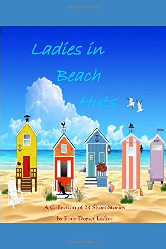 Ladies in Beach Huts: A Collection of 24 Short Stories by Four Dorset Ladies