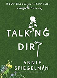 Talking Dirt: The Dirt Diva's Down-to-Earth Guide to Organic Gardening by Annie Spiegelman (2010-02-23)