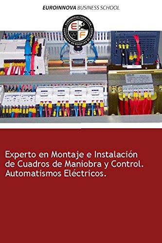 Libro de Experto en Montaje e Instalación de Cuadros de Maniobra y Control. Automatismos Eléctricos.