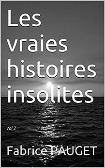 Les vraies histoires insolites: Vol 2 (Les vraies histoires insolites Vol 2) par [PAUGET, Fabrice]