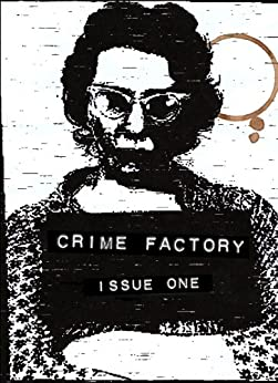 Crime Factory Issue 1 by [Bruen, Ken, Phillips, Scott, McKinty, Adrian, Bill, Frank, Davidson, Hilary, Weddle, Steve]