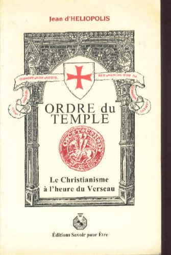 L'ordre du temple. Le Christianisme à l'heure du Verseau par Jean d Heliopolis