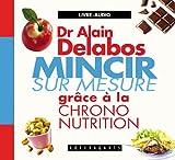 Mincir sur mesure grâce à la chrono nutrition (1CD audio)