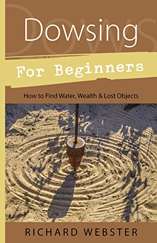 Dowsing for Beginners: The Art of Discovering Water, Treasure, Gold, Oil, Artifacts (Llewellyn's Beginners Series)