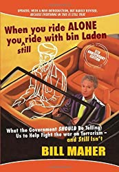 When You Ride Alone You Still Ride with Bin Laden: What the Government Should Be Telling Us to Help Fight the War on Terrorism - And Still Isn't (Updated) by Bill Maher (2007-09-01)
