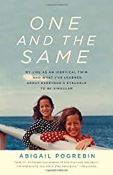One and the Same: My Life as an Identical Twin and What I've Learned About Everyone's Struggle to Be Singular by Abigail Pogrebin (2010-10-05)