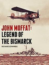 John Moffat: Legend of the Bismarck (British Flying Legends Book 1)