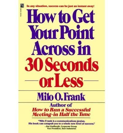 [HOW TO GET YOUR POINT ACROSS IN 30 SECONDS OR LESS (ORIGINAL) BY (AUTHOR)FRANK, MILO O.]HOW TO GET YOUR POINT ACROSS IN 30 SECONDS OR LESS (ORIGINAL)[PAPERBACK]04-15-1990