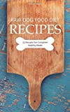 Raw Dog Food Diet Recipes: 25 Recipes For - Best Reviews Guide