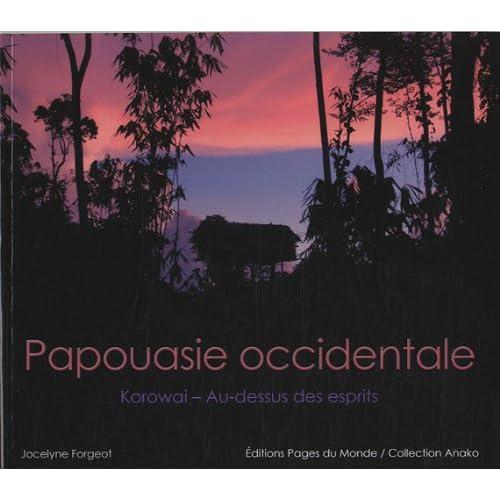 Papouasie occidentale - Korowai : Au-dessus des esprits