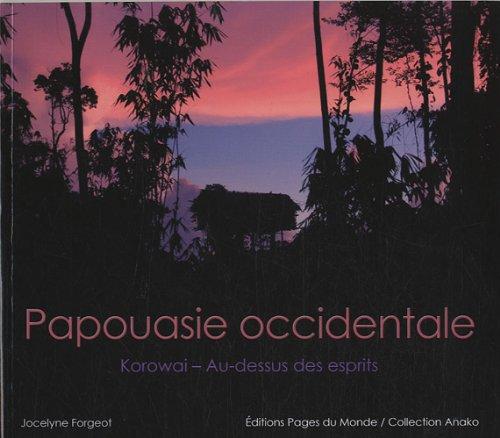 Papouasie occidentale - Korowai : Au-dessus des esprits par Jocelyne Forgeot