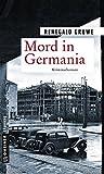 Mord in Germania: Kriminalroman (Zeitgeschichtliche Kriminalromane im GMEINER-Verlag)