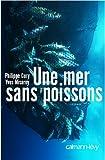 Image de Une mer sans poissons (Sciences Humaines et Essais)