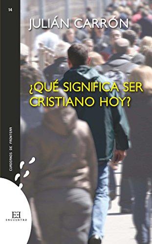 ¿Qué significa ser cristiano hoy? (Cuadernos de frontera nº 14) por Julián Carrón Pérez