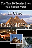 Top 10 Tourist Sites in Cairo (Tourist sites in Egypt)